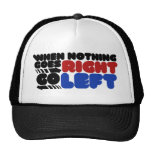 When nothing goes right trucker hats