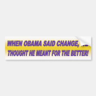 WHEN OBAMA SAID CHANGE, BUMPER STICKER