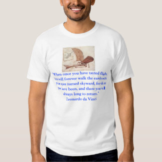 """""""When once you have tasted flight, you will foreve T-shirts"""