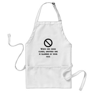 when-one-door-is-closed-another-one-is-slammed-in adult apron