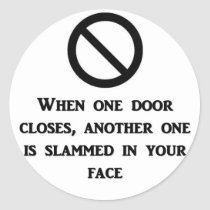 when-one-door-is-closed-another-one-is-slammed-in classic round sticker