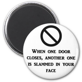 when-one-door-is-closed-another-one-is-slammed-in refrigerator magnet