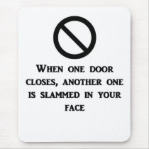 when-one-door-is-closed-another-one-is-slammed-in mouse pad