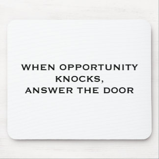 WHEN OPPORTUNITY KNOCKS,ANSWER THE DOOR MOUSE PAD