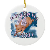 When Pigs Fly Ceramic Ornament
