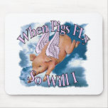 When Pigs Fly Mouse Pads