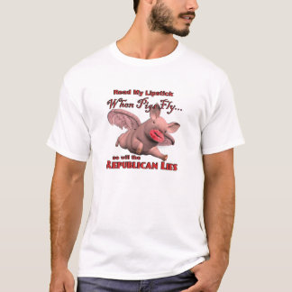 When Pigs Fly...so will the Republican Lies T-Shirt