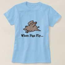 When Pigs Fly T Shirt
