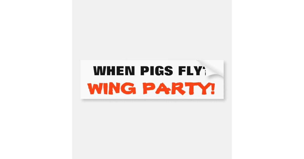 When Pigs Fly? Wing Party! Bumper Sticker | Zazzle