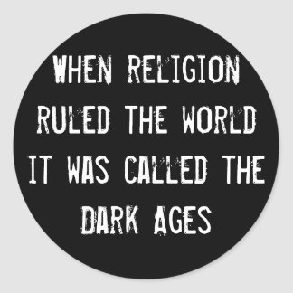 When religion ruled the world, it was called the D Round Sticker