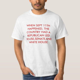 WHEN SEPT 11TH HAPPENED, THE COUNTRY HAD A REPU... T-Shirt