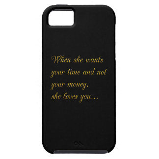 WHEN SHE WANTS YOUR TIME NOT YOUR MONEY THEN SHE L iPhone SE/5/5s CASE