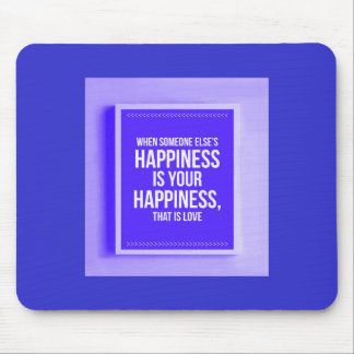WHEN SOMEONE ELSE'S HAPPINESS IS YOUR HAPPINESS TH MOUSE PAD