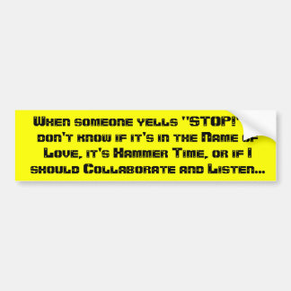 "When someone yells ""stop!"" - I don't know if it's Bumper Sticker"