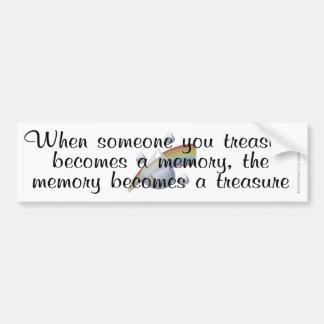 When someone you treasure becomes a memory... bumper sticker
