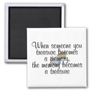 When someone you treasure becomes a memory... magnet
