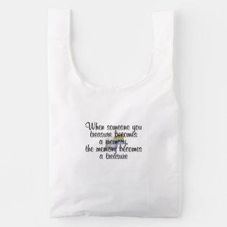 When someone you treasure becomes a memory... reusable bag