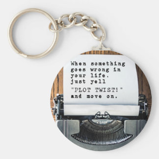 "When Something Goes Wrong, Just Yell ""PLOT TWIST!"" Keychain"