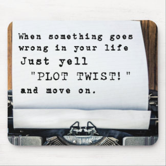 "When Something Goes Wrong, Just Yell ""PLOT TWIST!"" Mouse Pad"