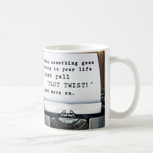 "When Something Goes Wrong, Just Yell ""PLOT TWIST"" Coffee Mugs"