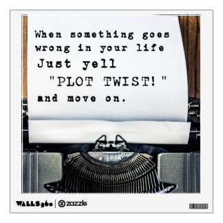 "When Something Goes Wrong, Just Yell ""PLOT TWIST!"" Wall Decal"