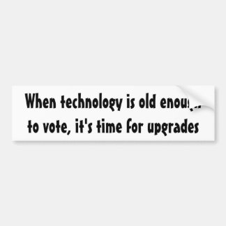 When technology is old enough to vote ... car bumper sticker