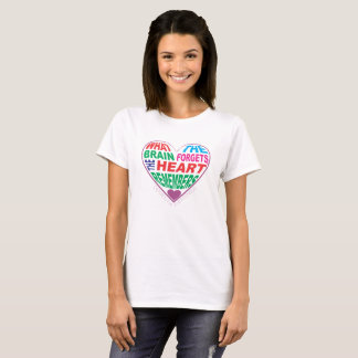 When the brain forgets, the heart remembers T-Shirt