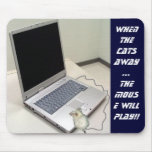 When the cats away   ...   the MOUSE WILL PLAY!! Mouse Pad