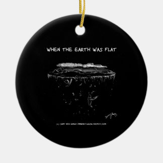 When The Earth Was Flat Ceramic Ornament