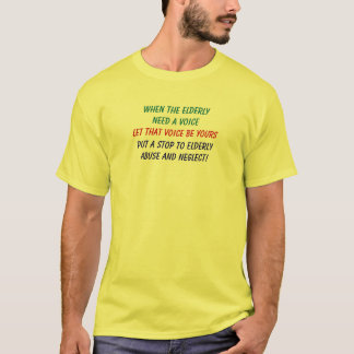 When The ElderlyNeed a Voice, Let That Voice Be... T-Shirt