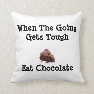 When The Going Gets Tough Eat Chocolate Pillow