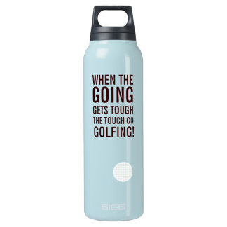 When the Going Gets Tough - Go Golfing! Insulated Water Bottle
