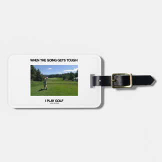 When The Going Gets Tough I Play Golf (Golfer) Bag Tag