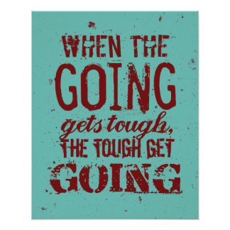When the going gets tough quote poster