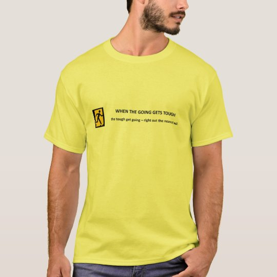 when-the-going-gets-tough-the-tough-get-going T-Shirt