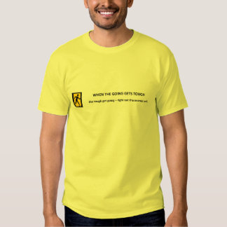 when-the-going-gets-tough-the-tough-get-going tee shirt