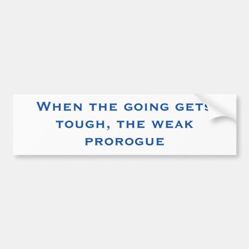 When the Going Gets Tough, the Weak Prorogue Bumper Sticker