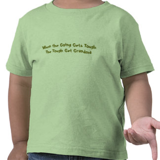 When the Going Gets ToughThe Tough Get Grandma T-shirts