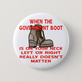 When The Government Boot Is On Your Neck Button
