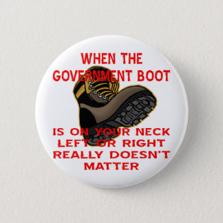 When The Government Boot Is On Your Neck Left Pinback Button