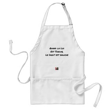 Lawyer Themed WHEN THE LAW IS TWISTED, THE RIGHT IS LEFT ADULT APRON
