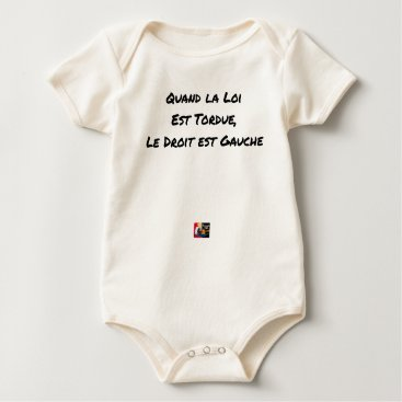 Lawyer Themed WHEN THE LAW IS TWISTED, THE RIGHT IS LEFT BABY BODYSUIT