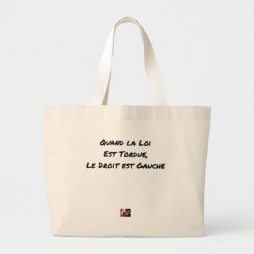 Lawyer Themed WHEN THE LAW IS TWISTED, THE RIGHT IS LEFT LARGE TOTE BAG