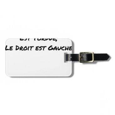 Lawyer Themed WHEN THE LAW IS TWISTED, THE RIGHT IS LEFT LUGGAGE TAG