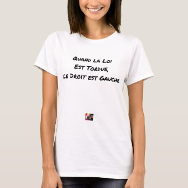 Lawyer Themed WHEN THE LAW IS TWISTED, THE RIGHT IS LEFT T-Shirt