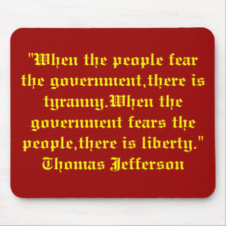 """""""When the people fear the government,there is t... Mouse Pad"""
