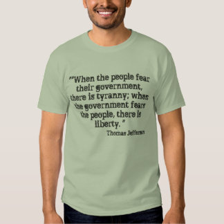 """""""""""When the people fear their government, there ... T-Shirt"""