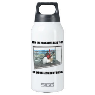 When The Pressure Gets To Me Go Snorkeling Dreams Insulated Water Bottle