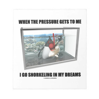 When The Pressure Gets To Me Go Snorkeling Dreams Notepad