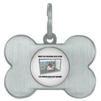 When The Pressure Gets To Me Go Snorkeling Dreams Pet ID Tag